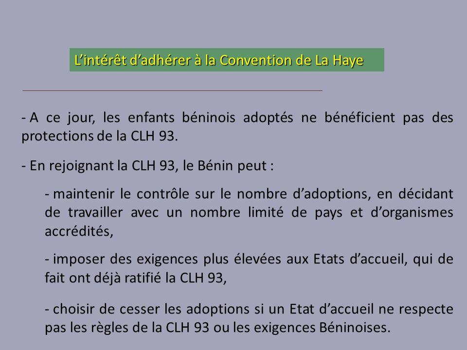 - A ce jour, les enfants béninois adoptés ne bénéficient pas des protections de la CLH 93. - En rejoignant la CLH 93, le Bénin peut : - maintenir le c