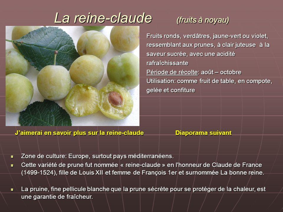 La reine-claude (fruits à noyau) Fruits ronds, verdâtres, jaune-vert ou violet, ressemblant aux prunes, à clair juteuse à la saveur sucrée, avec une a