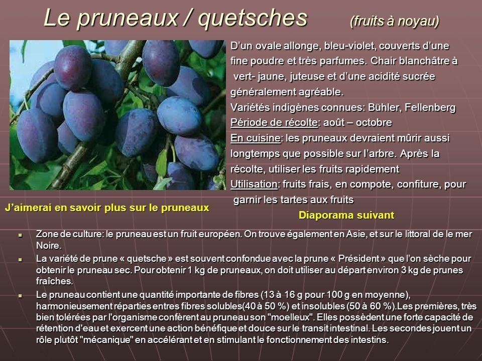 Le pruneaux / quetsches (fruits à noyau) Dun ovale allonge, bleu-violet, couverts dune fine poudre et très parfumes. Chair blanchâtre à vert- jaune, j
