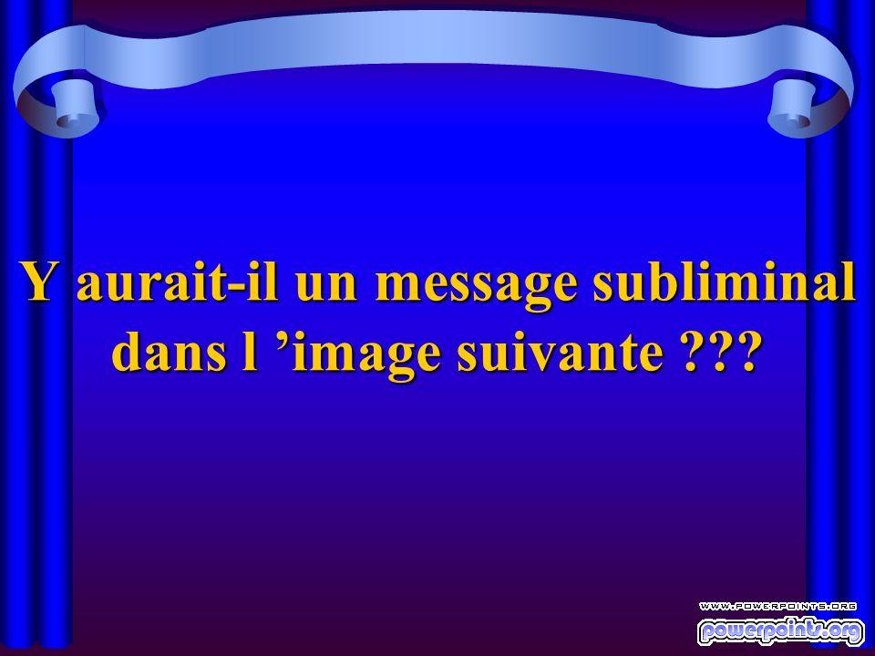 Y aurait-il un message subliminal dans l image suivante ???