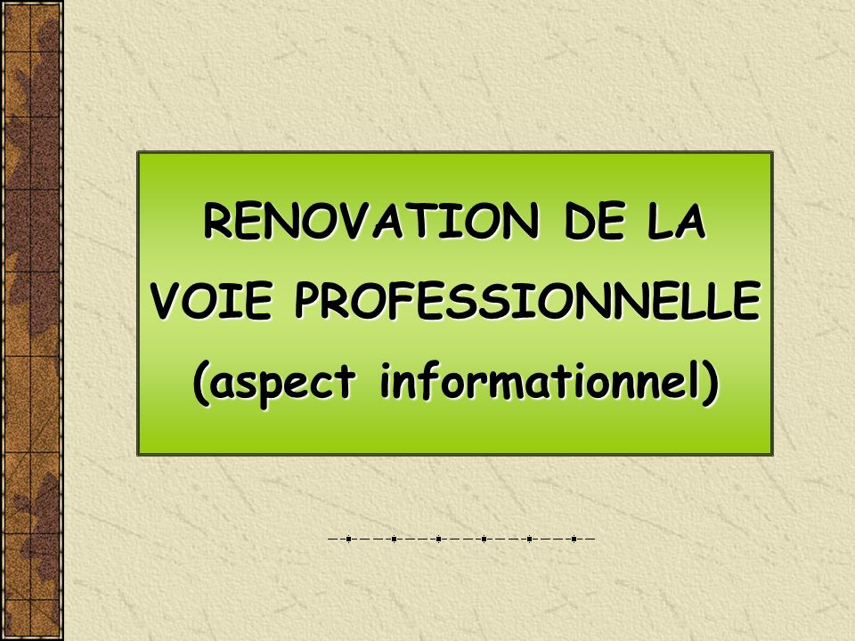 RENOVATION DE LA VOIE PROFESSIONNELLE (aspect informationnel) RENOVATION DE LA VOIE PROFESSIONNELLE (aspect informationnel)