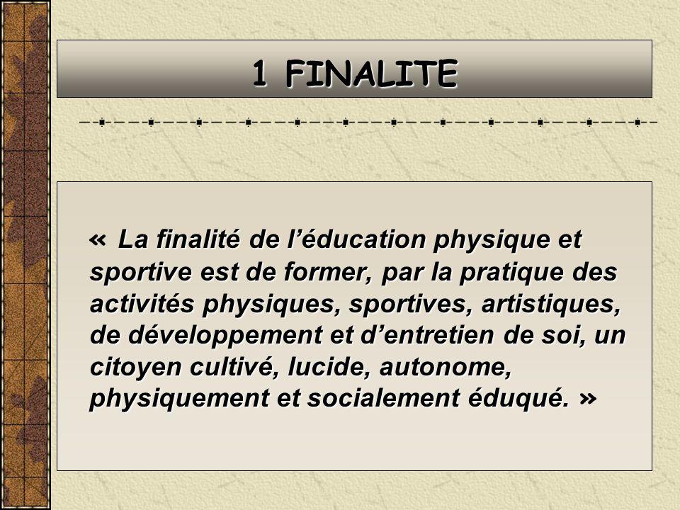 1 FINALITE La finalité de léducation physique et sportive est de former, par la pratique des activités physiques, sportives, artistiques, de développe