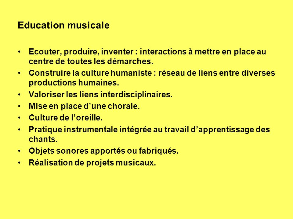 Education musicale Ecouter, produire, inventer : interactions à mettre en place au centre de toutes les démarches. Construire la culture humaniste : r