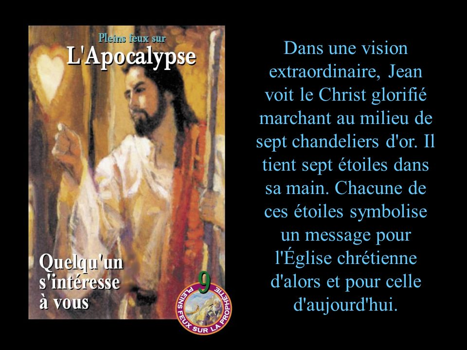 Dans une vision extraordinaire, Jean voit le Christ glorifié marchant au milieu de sept chandeliers d or.
