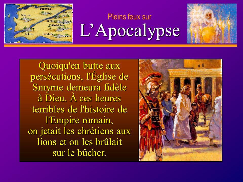 D anie l Pleins feux sur 11 LApocalypse Pleins feux sur Smyrne Pergame Thyatire Sardes Philadelphie Laodicée Éphèse Quoiqu en butte aux persécutions, l Église de Smyrne demeura fidèle à Dieu.