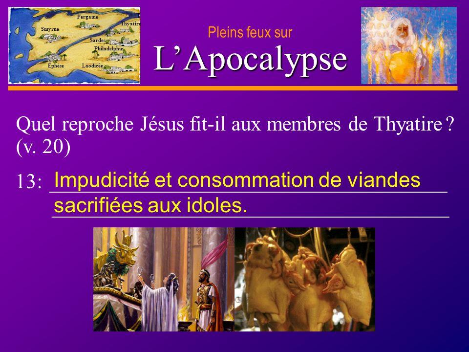 D anie l Pleins feux sur 23 LApocalypse Pleins feux sur Smyrne Pergame Thyatire Sardes Philadelphie Laodicée Éphèse Quel reproche Jésus fit-il aux membres de Thyatire .