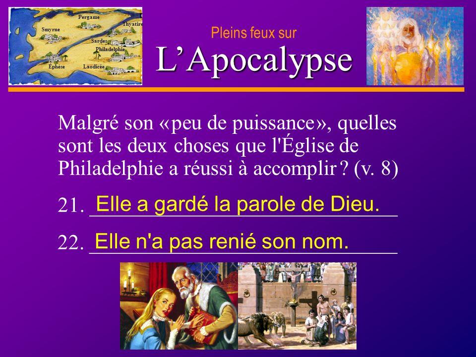 D anie l Pleins feux sur 40 LApocalypse Pleins feux sur Smyrne Pergame Thyatire Sardes Philadelphie Laodicée Éphèse Malgré son « peu de puissance », quelles sont les deux choses que l Église de Philadelphie a réussi à accomplir .