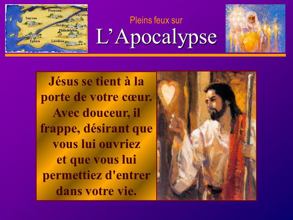 D anie l Pleins feux sur 49 LApocalypse Pleins feux sur Smyrne Pergame Thyatire Sardes Philadelphie Laodicée Éphèse Jésus se tient à la porte de votre cœur.