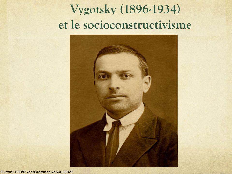 Vygotsky (1896-1934) et le socioconstructivisme ©Maurice TARDIF en collaboration avec Alain BIHAN