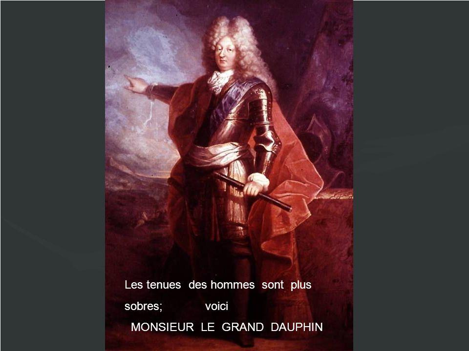 Les tenues des hommes sont plus sobres; voici MONSIEUR LE GRAND DAUPHIN