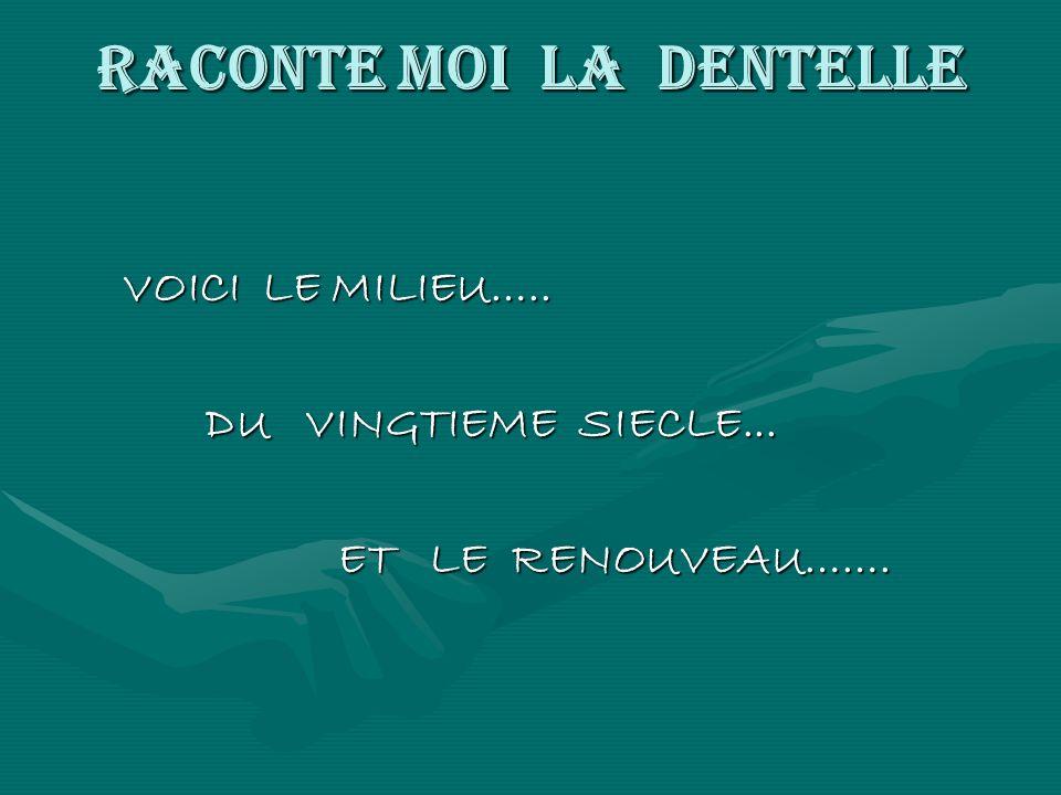 RACONTE MOI LA DENTELLE VOICI LE MILIEU…..VOICI LE MILIEU…..