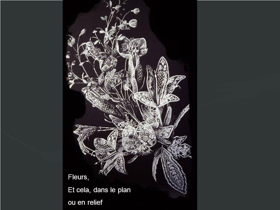 Fleurs, Et cela, dans le plan ou en relief