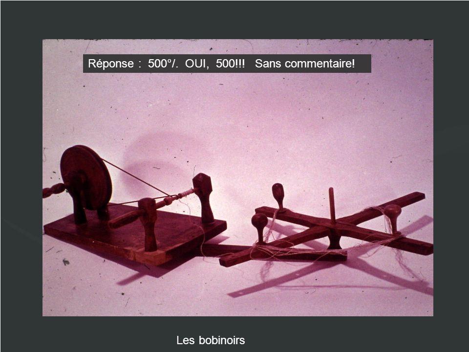 Les bobinoirs Réponse : 500°/. OUI, 500!!! Sans commentaire!