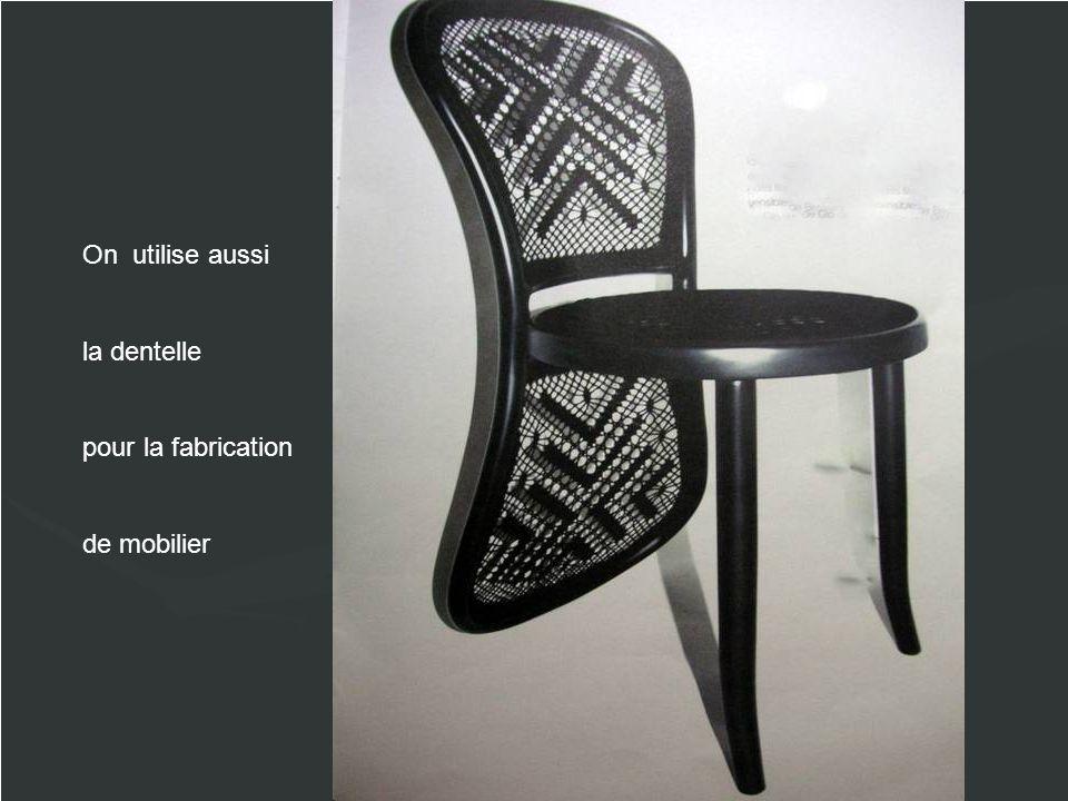 On utilise aussi la dentelle pour la fabrication de mobilier