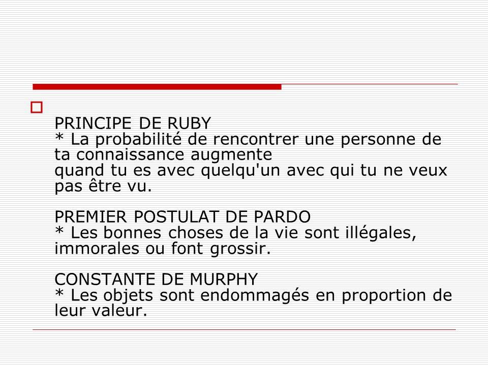 PRINCIPE DE RUBY * La probabilité de rencontrer une personne de ta connaissance augmente quand tu es avec quelqu'un avec qui tu ne veux pas être vu. P