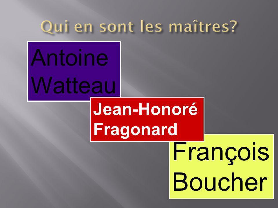 Antoine Watteau François Boucher Jean-Honoré Fragonard