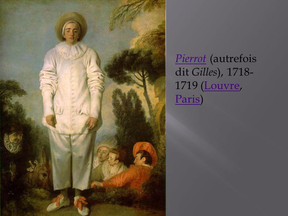 Pierrot Pierrot (autrefois dit Gilles ), 1718- 1719 (Louvre, Paris) Louvre Paris