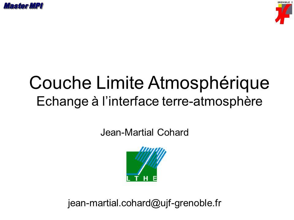 Couche Limite Atmosphérique Echange à linterface terre-atmosphère Jean-Martial Cohard jean-martial.cohard@ujf-grenoble.fr