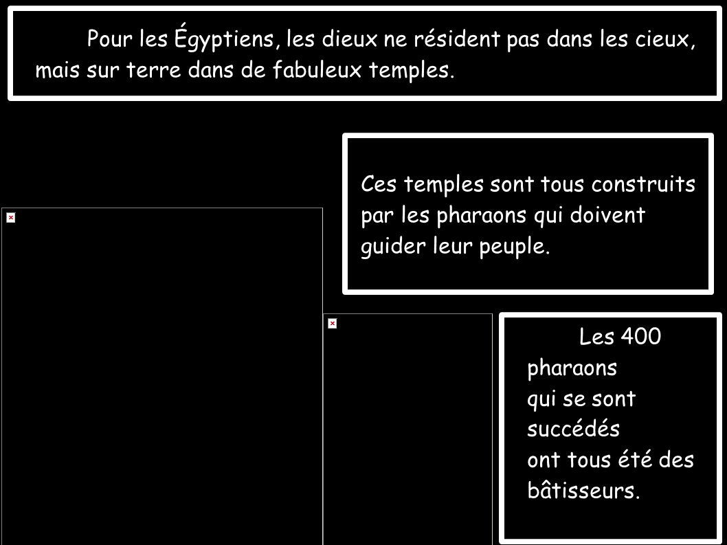 Les 400 pharaons qui se sont succédés ont tous été des bâtisseurs. Pour les Égyptiens, les dieux ne résident pas dans les cieux, mais sur terre dans d