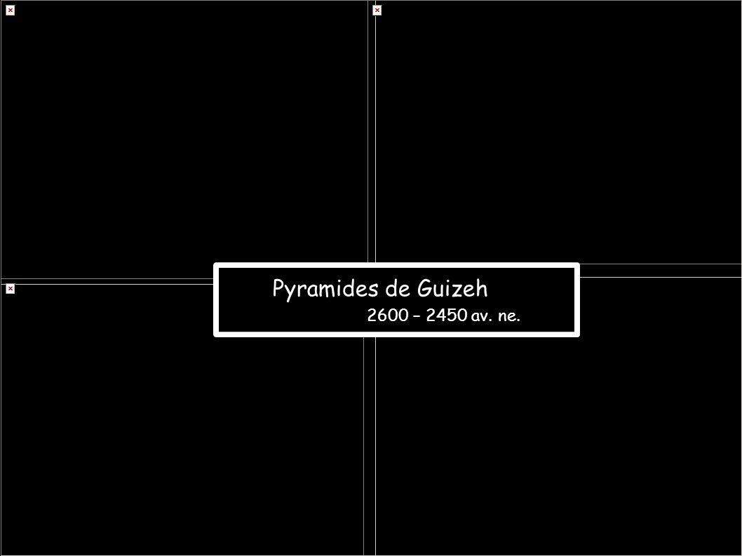 Pyramides de Guizeh 2600 – 2450 av. ne.