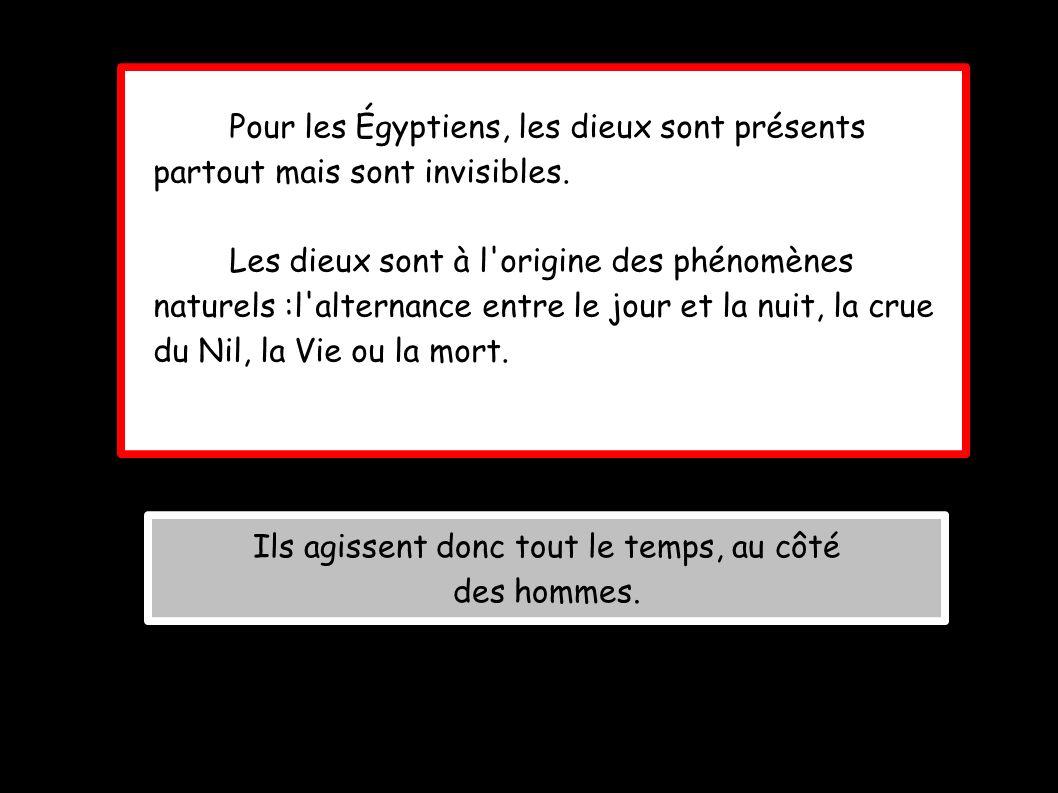 Pour les Égyptiens, les dieux sont présents partout mais sont invisibles. Les dieux sont à l'origine des phénomènes naturels :l'alternance entre le jo