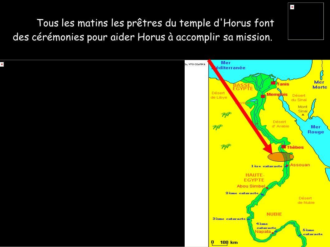 Tous les matins les prêtres du temple d'Horus font des cérémonies pour aider Horus à accomplir sa mission.