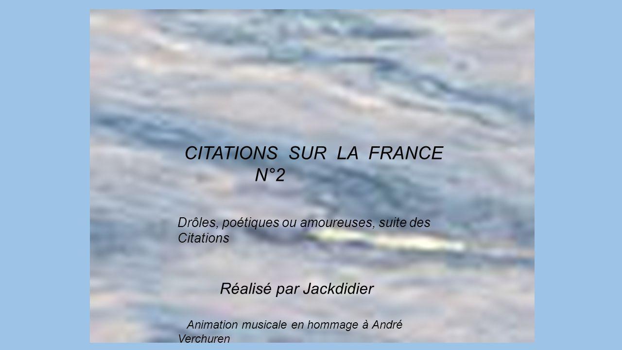 CITATIONS SUR LA FRANCE N°2 Réalisé par Jackdidier Drôles, poétiques ou amoureuses, suite des Citations Animation musicale en hommage à André Verchuren