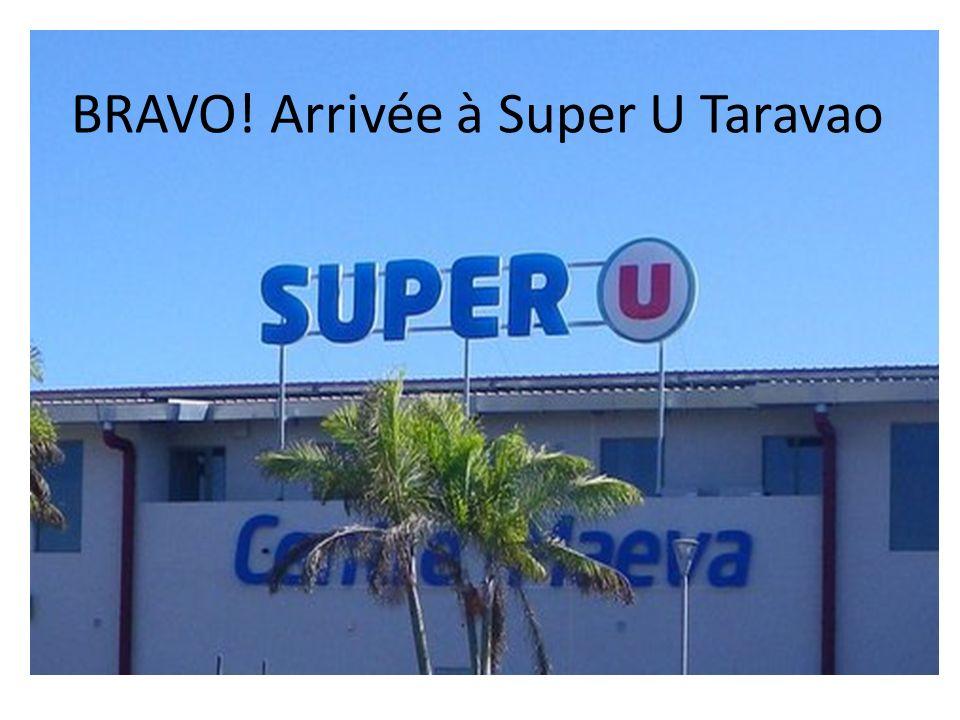 BRAVO! Arrivée à Super U Taravao