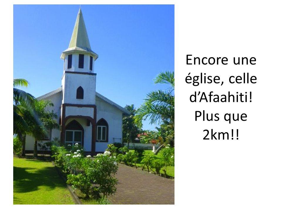 Encore une église, celle dAfaahiti! Plus que 2km!!