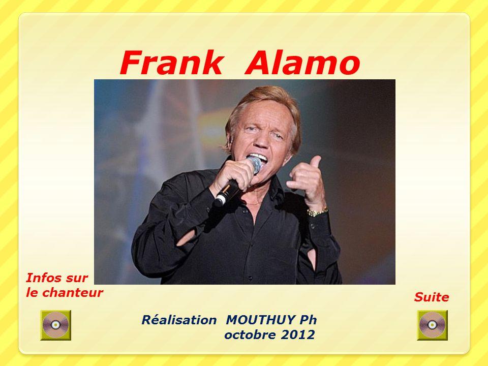 Frank Alamo Suite Infos sur le chanteur Réalisation MOUTHUY Ph octobre 2012