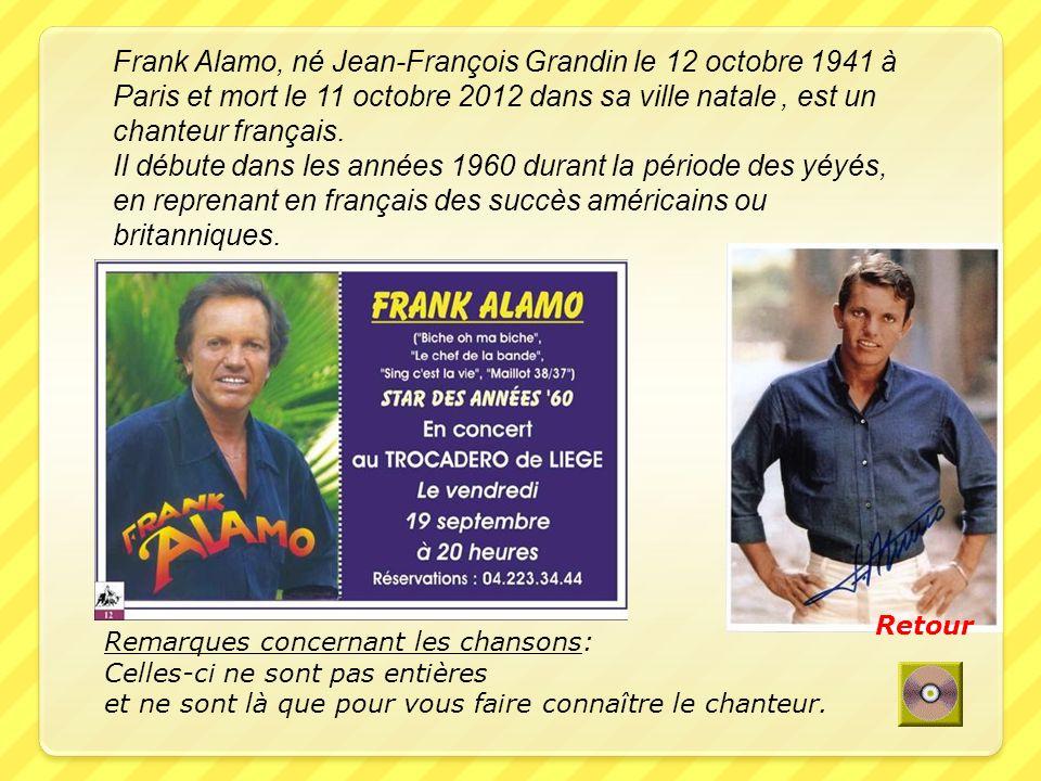 Frank Alamo, né Jean-François Grandin le 12 octobre 1941 à Paris et mort le 11 octobre 2012 dans sa ville natale, est un chanteur français.