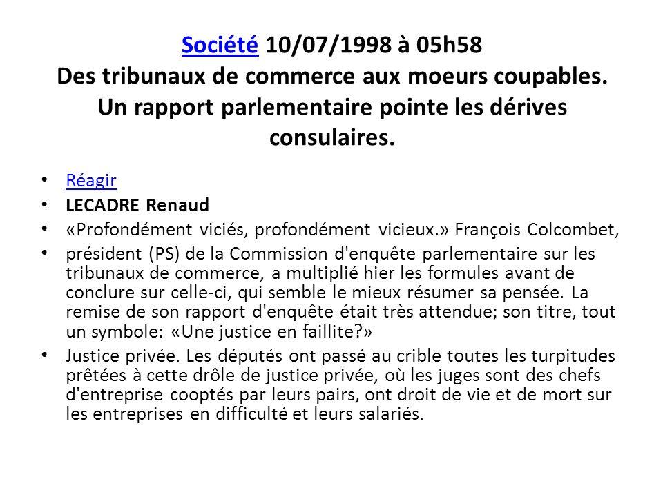 SociétéSociété 10/07/1998 à 05h58 Des tribunaux de commerce aux moeurs coupables. Un rapport parlementaire pointe les dérives consulaires. Réagir LECA