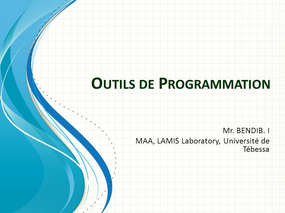 O UTILS DE P ROGRAMMATION Mr. BENDIB. I MAA, LAMIS Laboratory, Université de Tébessa