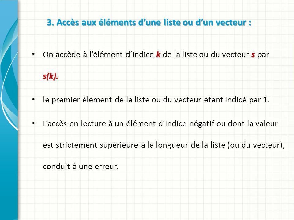 3. Accès aux éléments dune liste ou dun vecteur : ks s(k).