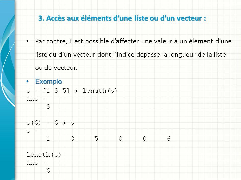 3. Accès aux éléments dune liste ou dun vecteur : Par contre, il est possible daffecter une valeur à un élément dune liste ou dun vecteur dont lindice