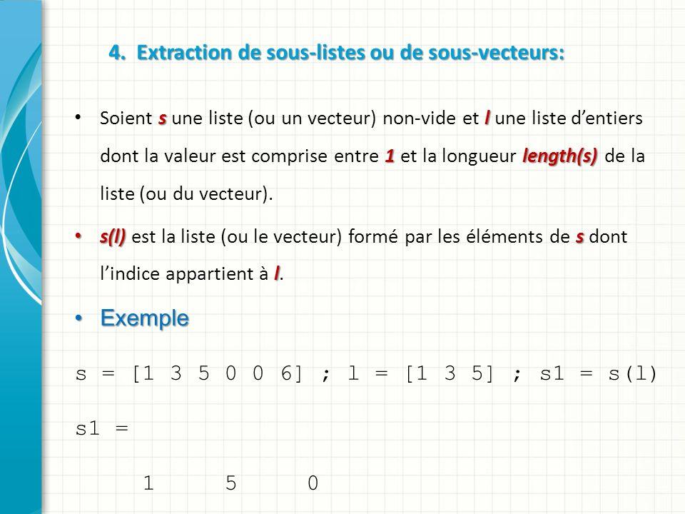 4. Extraction de sous-listes ou de sous-vecteurs: s l 1length(s) Soient s une liste (ou un vecteur) non-vide et l une liste dentiers dont la valeur es
