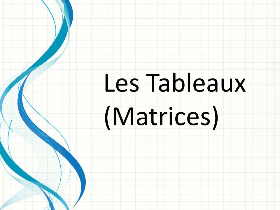 Les Tableaux (Matrices)