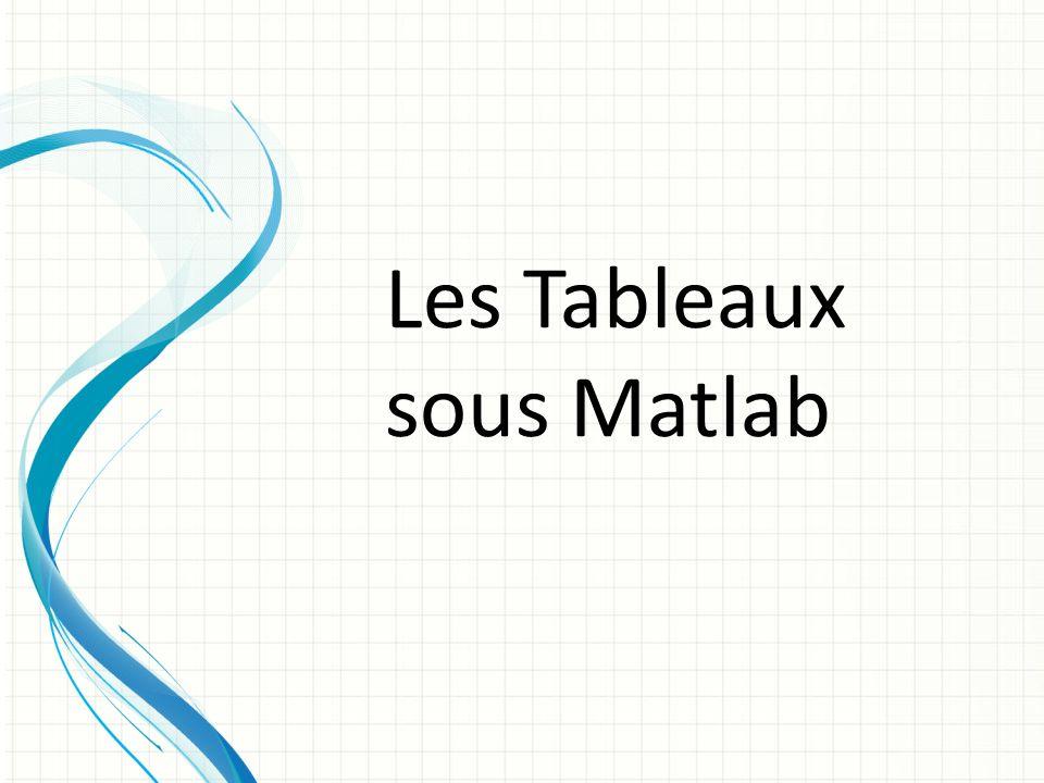 Les Tableaux sous Matlab