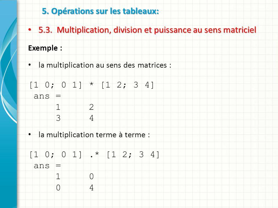 5. Opérations sur les tableaux: 5.3. Multiplication, division et puissance au sens matriciel 5.3.