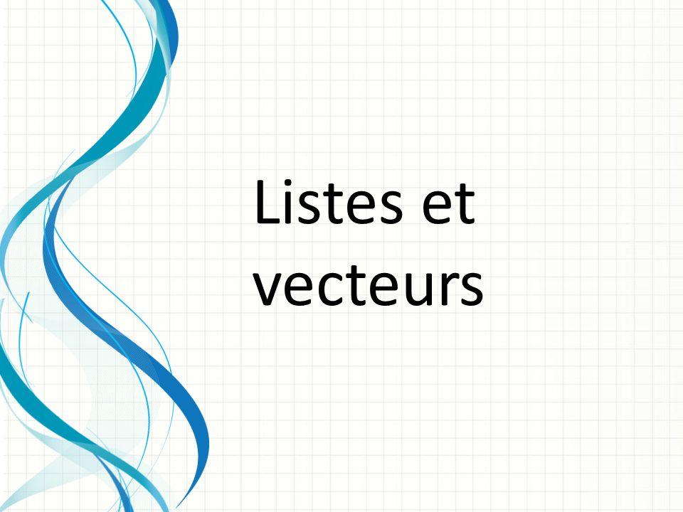 Les listes et les vecteurs sont des tableaux particuliers.