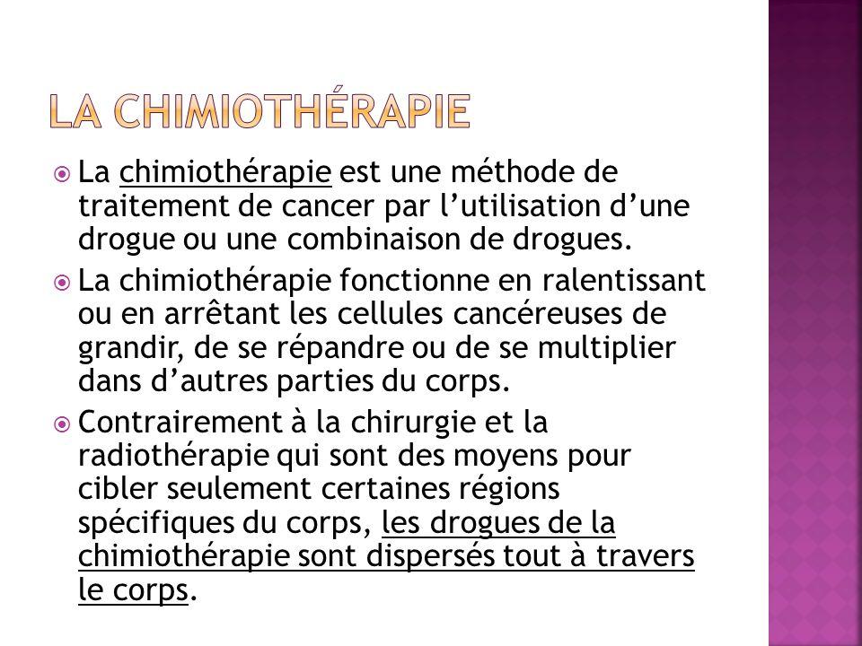 La chimiothérapie est une méthode de traitement de cancer par lutilisation dune drogue ou une combinaison de drogues. La chimiothérapie fonctionne en