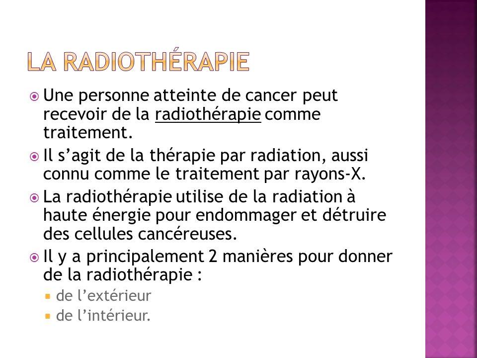 Une personne atteinte de cancer peut recevoir de la radiothérapie comme traitement. Il sagit de la thérapie par radiation, aussi connu comme le traite