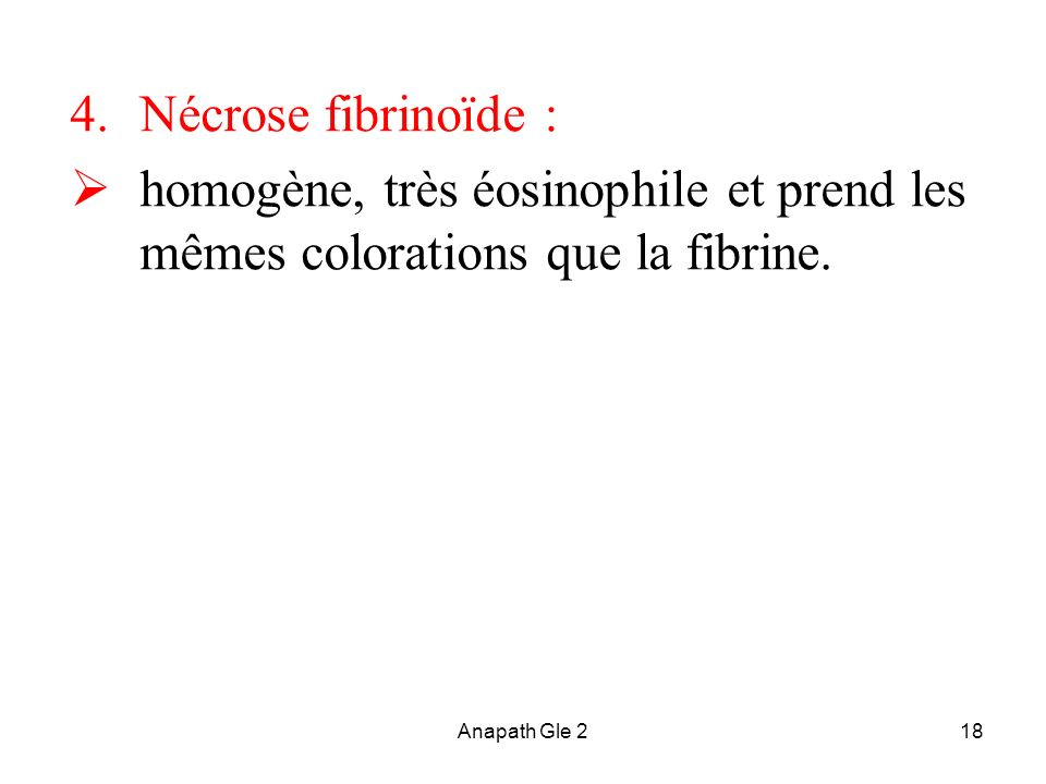 Anapath Gle 218 4.Nécrose fibrinoïde : homogène, très éosinophile et prend les mêmes colorations que la fibrine.