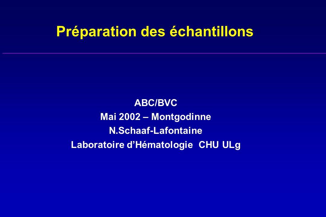 Préparation des échantillons ABC/BVC Mai 2002 – Montgodinne N.Schaaf-Lafontaine Laboratoire dHématologie CHU ULg