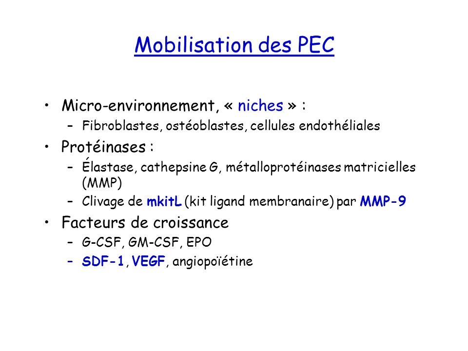 Mobilisation des PEC Micro-environnement, « niches » : –Fibroblastes, ostéoblastes, cellules endothéliales Protéinases : –Élastase, cathepsine G, méta