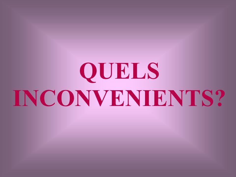QUELS INCONVENIENTS?