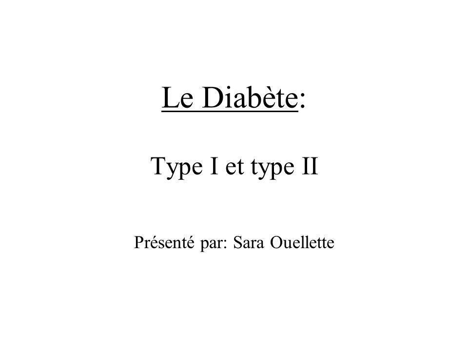 Le Diabète: Type I et type II Présenté par: Sara Ouellette
