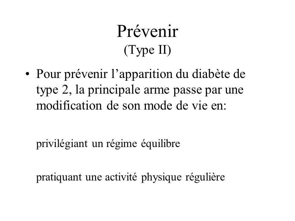 Prévenir (Type II) Pour prévenir lapparition du diabète de type 2, la principale arme passe par une modification de son mode de vie en: privilégiant un régime équilibre pratiquant une activité physique régulière