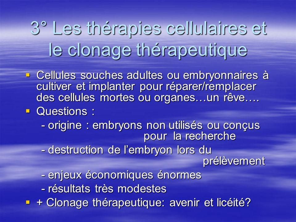 3° Les thérapies cellulaires et le clonage thérapeutique Cellules souches adultes ou embryonnaires à cultiver et implanter pour réparer/remplacer des