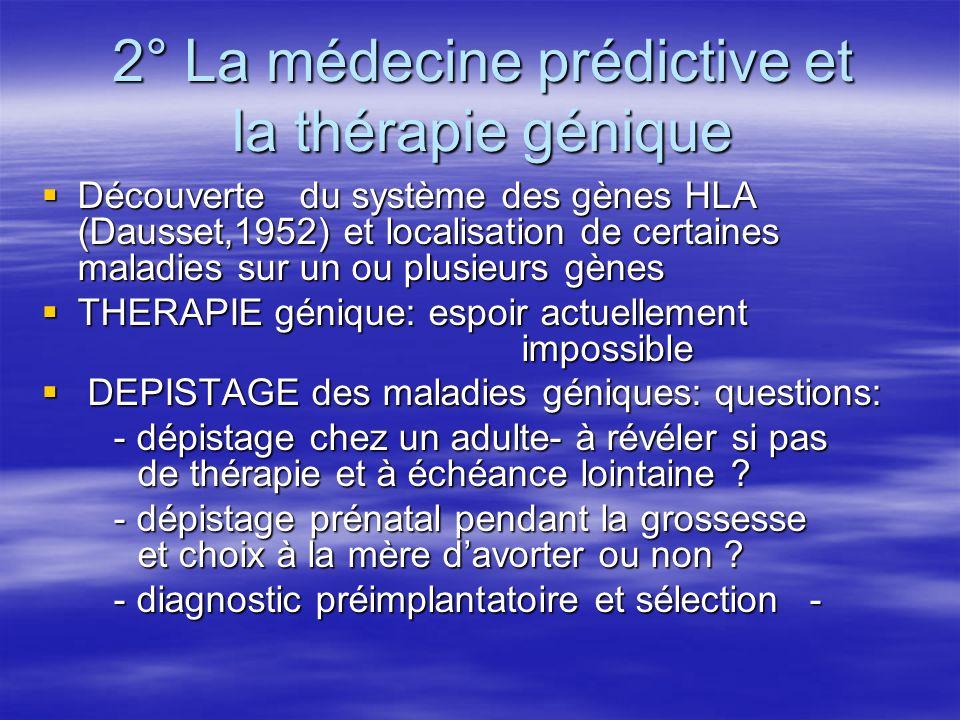 2° La médecine prédictive et la thérapie génique Découverte du système des gènes HLA (Dausset,1952) et localisation de certaines maladies sur un ou pl